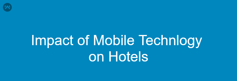 Impact of Mobile Technology on Hotels