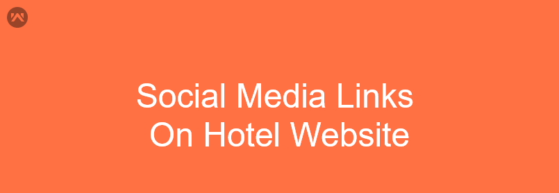 Why Should you add Social Media Links on Hotel Website?