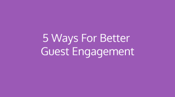5 Ways Hotels must follow for better Guest Engagement