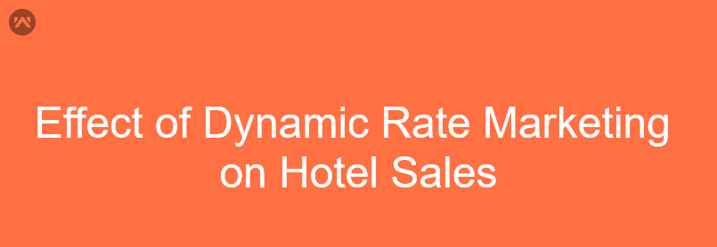How Dynamic Rate Marketing Improves Hotel Sales