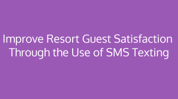 Improve Resort Guest Satisfaction Through the Use of SMS Texting