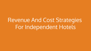 Revenue and Cost Strategies for Independent hotels