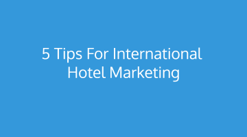 5 Tips to increase International Bookings at your Hotel