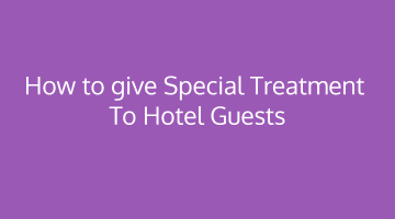How to give Special Treatment to Hotel Guests