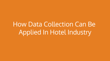 How Data Collection can be applied in Hotel Industry
