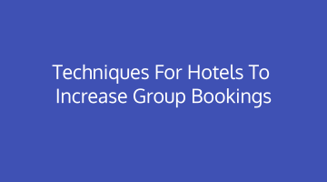 Techniques for Hotels to increase group bookings