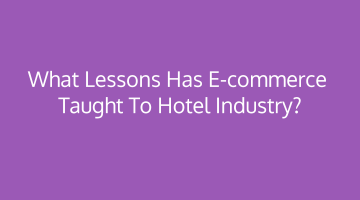 What lessons has E-commerce taught to Hotel Industry?