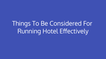 Things to be considered for running hotel effectively
