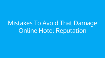 Mistakes to avoid that damage Online Hotel Reputation