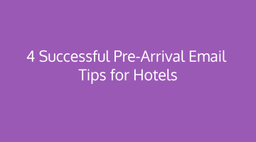 4 Successful Pre-Arrival Email Tips for Hotels