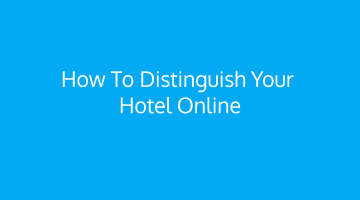 How to distinguish your hotel online from competition