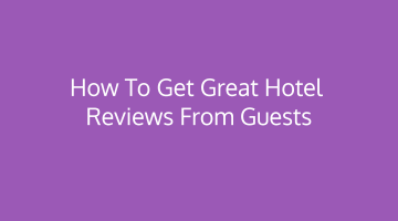 How to get Great Hotel Reviews from Guests