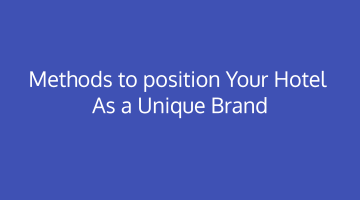 Methods To Position your Hotel as a Unique Brand