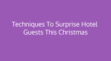 Techniques to Surprise Hotel Guests this Christmas