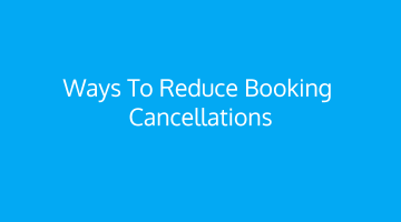 What should be done to reduce booking cancellations and last minute no shows