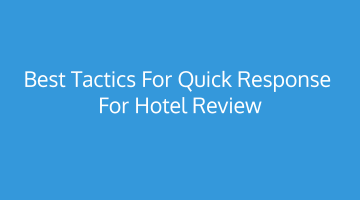 Best Tactics For Quick Response For Hotel Review